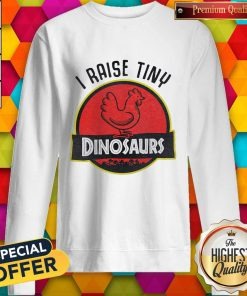 Supper I Raise Tiny Dinosaurs Chicken Sweatshirt