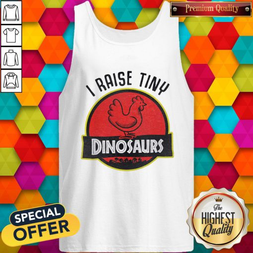 Supper I Raise Tiny Dinosaurs Chicken Tank Top
