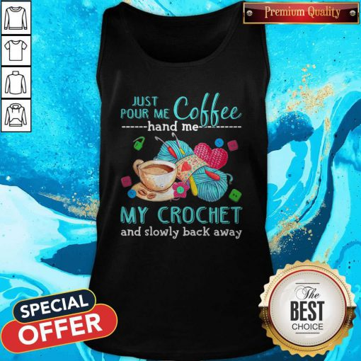 Supper Just Pour Me Coffe Hand Me My Crochet And Slowly Back Away Tank Top