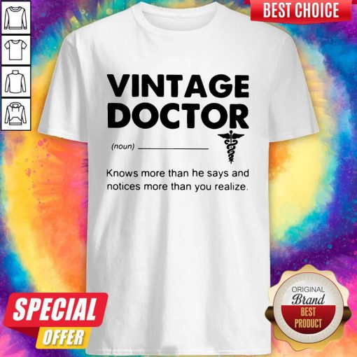 Supper Vintage Doctor Knows More Than He Says And Notices More Than You Realize Shirt