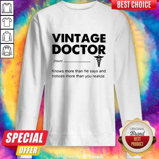 Supper Vintage Doctor Knows More Than He Says And Notices More Than You Realize Sweatshirt