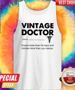 Supper Vintage Doctor Knows More Than He Says And Notices More Than You Realize Tank Top