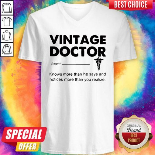 Supper Vintage Doctor Knows More Than He Says And Notices More Than You Realize V-neck