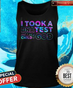 Sweet I Took A DNA Test And I Am A Child Of God Tank Top