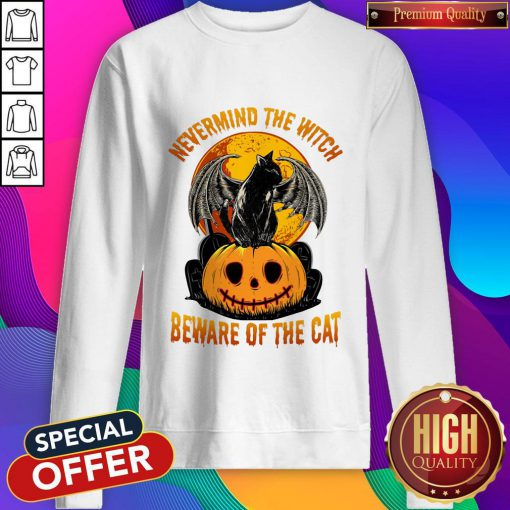 Sweet Nevermind The Witch Beware Of The Cat Halloween Sweatshirt
