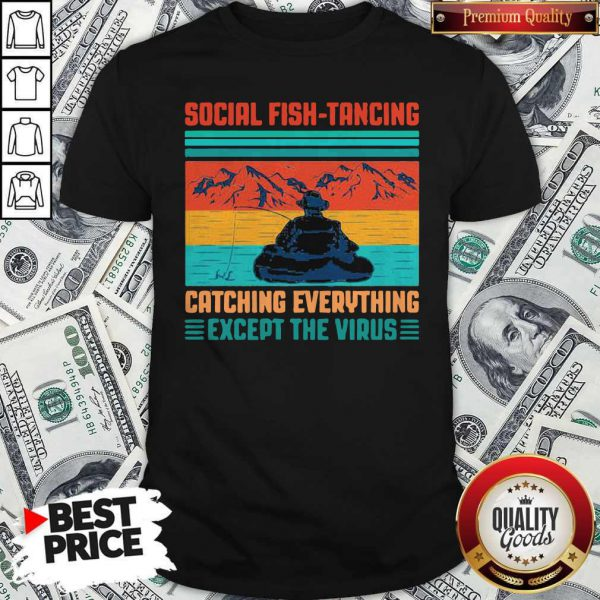 Top Fishing Social Fishtancing Catching Everything Except The Virus Vintage Retro Shirt