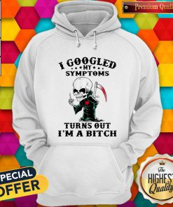 Top I Googled My Symptoms Turns Out I'm A Bitch Halloween Hoodie