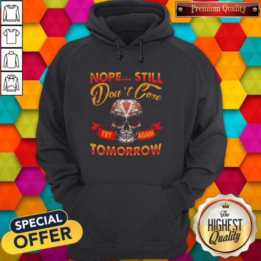 Top Skull Nope Still Don't Care to Try Again Tomorrow Hoodie
