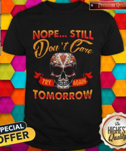 Top Skull Nope Still Don't Care to Try Again Tomorrow Shirt