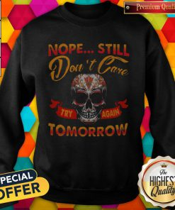 Top Skull Nope Still Don't Care to Try Again Tomorrow Sweatshirt