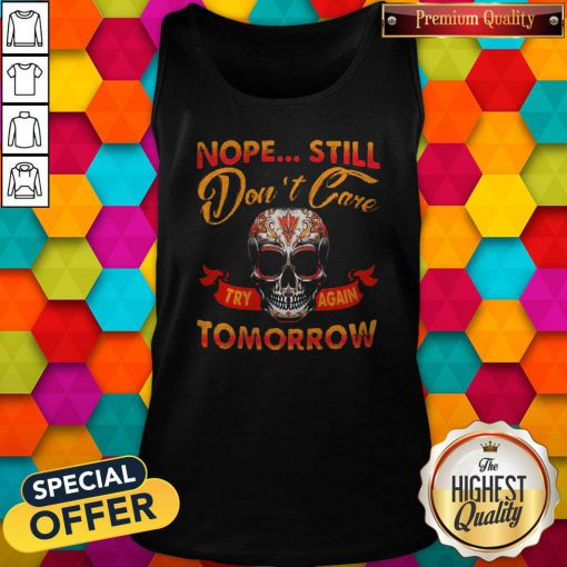 Top Skull Nope Still Don't Care to Try Again Tomorrow Tank Top