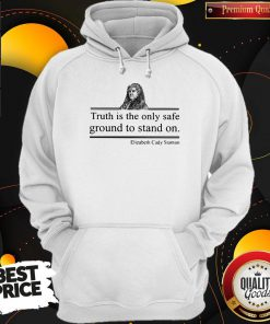 Top Truth Is The Only Safe Ground To Stand On Elizabeth Cady Stanton Hoodie