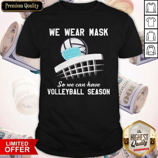 Top We Wear Mask So We Can Have Volleyball Season Shirt
