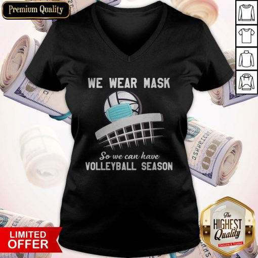 Top We Wear Mask So We Can Have Volleyball Season V-neck