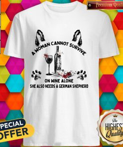 Vip A Woman Cannot Survive On Wine Alone She Also Needs A German Shepherd Shirt
