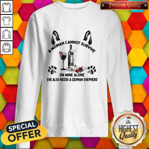 Vip A Woman Cannot Survive On Wine Alone She Also Needs A German Shepherd Sweatshirt