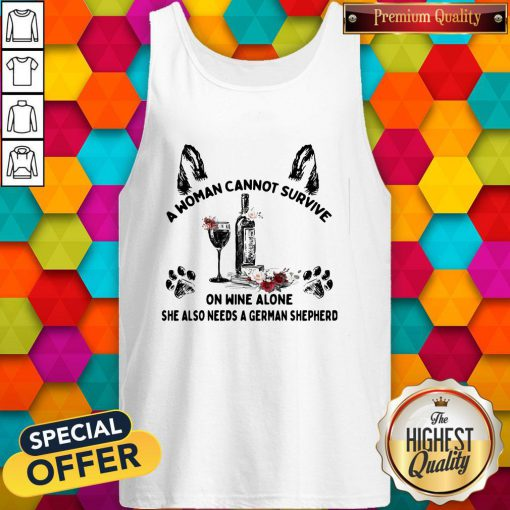 Vip A Woman Cannot Survive On Wine Alone She Also Needs A German Shepherd Tank Top