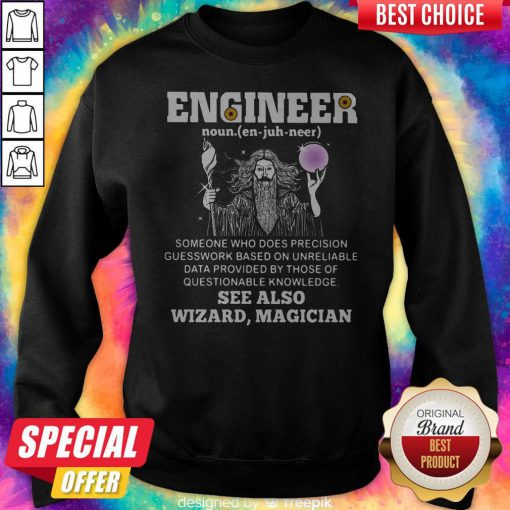 Vip Engineer Someone Who Does Precision Guess Work Based On Questionable Knowledge See Also Wizard Magician Sweatshirt
