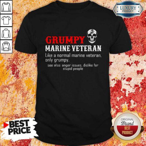 Vip Grumpy Marine Veteran Like A Normal Marine Veteran Only Grumpy Shirt