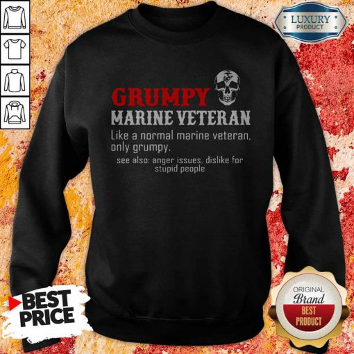 Vip Grumpy Marine Veteran Like A Normal Marine Veteran Only Grumpy Sweatshirt