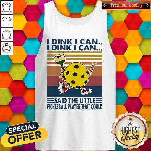 Vip I Dink I Can Said The Little Pickleball Player That Could Vintage Retro Tank Top