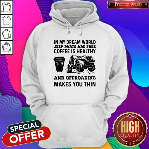 Vip In My Dream World Jeep Parts Are Free Coffee Is Healthy And Offroad Makes You Thin Hoodie
