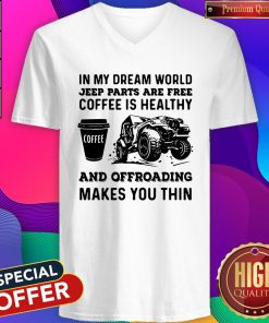Vip In My Dream World Jeep Parts Are Free Coffee Is Healthy And Offroad Makes You Thin V-neck