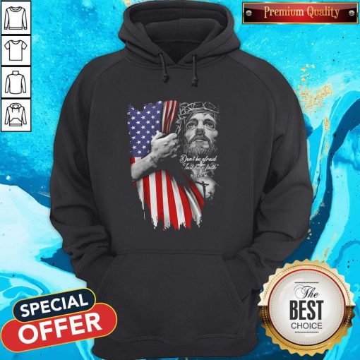 Vip Jesus Don't Be Afraid Just Have Faith Mask American Flag Independence Day Hoodie