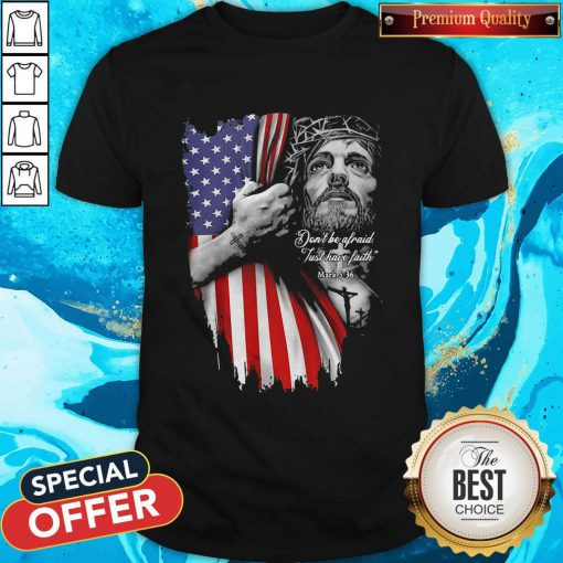 Vip Jesus Don't Be Afraid Just Have Faith Mask American Flag Independence Day Shirt