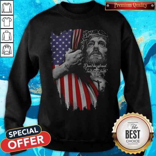 Vip Jesus Don't Be Afraid Just Have Faith Mask American Flag Independence Day Sweatshirt