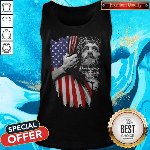 Vip Jesus Don't Be Afraid Just Have Faith Mask American Flag Independence Day Tank Top