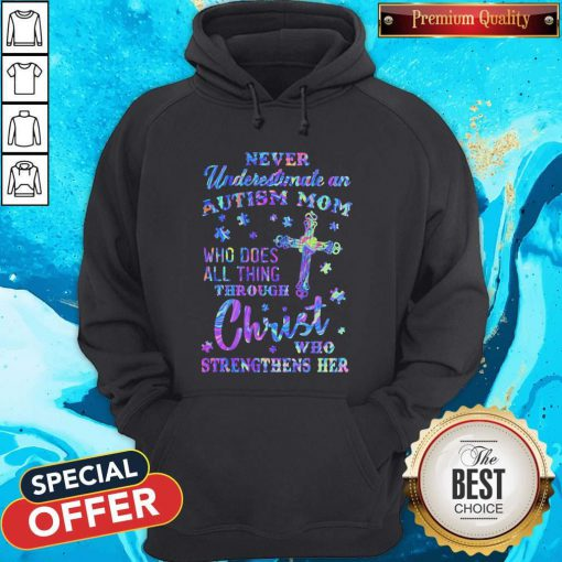 Vip Never Underestimate An Autism Mom Who Does All Thing Through Christ Who Strengthens Her Hoodie