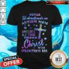 Vip Never Underestimate An Autism Mom Who Does All Thing Through Christ Who Strengthens Her Shirt