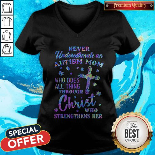 Vip Never Underestimate An Autism Mom Who Does All Thing Through Christ Who Strengthens Her V-neck