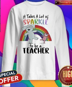 Wonderful Elephant And Pig It Takes A Lot Of Sparkle To Be A Teacher Sweatshirt