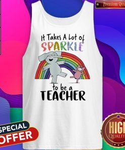 Wonderful Elephant And Pig It Takes A Lot Of Sparkle To Be A Teacher Tank Top