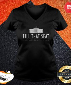 Fill That Seat Make America Great Again V-neck