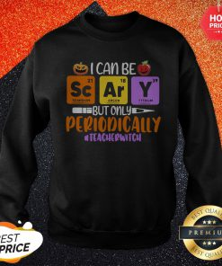 Funny I Can Be But Only Periodically Teacher Witch Sweatshirt