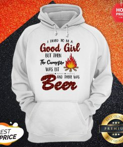 I Tried To Be A Good Girl But Then The Campfire Was Lit And There Was Beer Hoodie