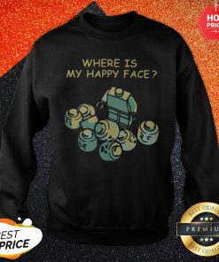 Maybe Where Is My Happy Face Sweatshirt