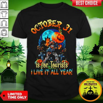 October 31 Is For Tourists I Live It All Year Halloween Shirt