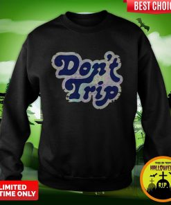 Official Don't Trip Sweatshirt