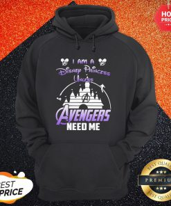 Official I Am A Disney Princess Unless Avengers Need Me Hoodie