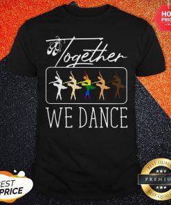Premium Together We Dance LGBT Shirt