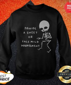 Provide A Sweet Or Face Mild Harassment Sweatshirt