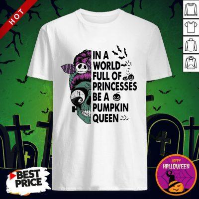 Skull In A World Full Of Princesses Be A Pumpkin Queen Halloween Shirt