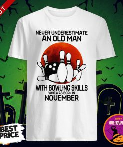 So Never Underestimate An Old Man With Bowling Skills Who Was Born In November Sunset Halloween Shirt