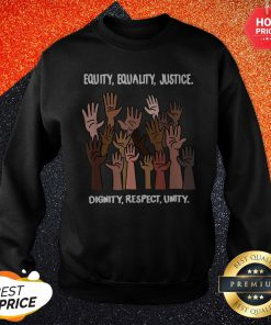 Vip Equity Equality Justice Dignity Respect Unity Sweatshirt