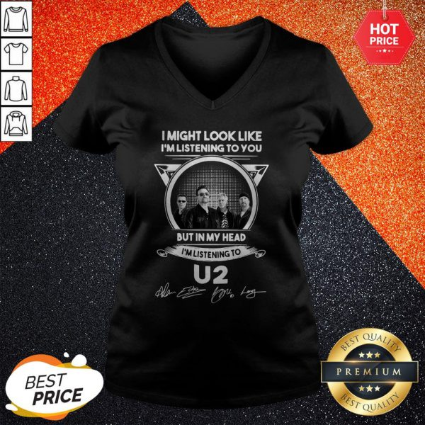 Vip I Might Look Like I'm Listening To You But In My Head I'm Listening U2 Signatures V-neck