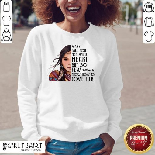 Aboriginal Girl Many Fall For Her Wild Heart But So Few Know How To Love Her Sweatshirt